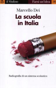 Foto Cover di La scuola in Italia. Radiografia di un sistema scolastico, Libro di Marcello Dei, edito da Il Mulino