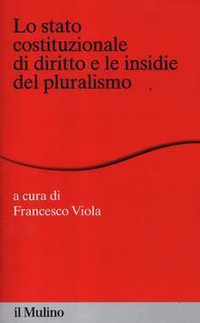 Lo stato costituzionale di diritto e le insidie del pluralismo - copertina