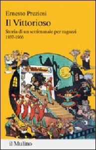 Foto Cover di Il Vittorioso. Storia di un settimanale illustrato per ragazzi 1937-1966, Libro di Ernesto Preziosi, edito da Il Mulino