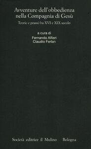 Libro Avventure dell'obbedienza nella Compagnia di Gesù. Teorie e prassi fra XVI e XIX secolo