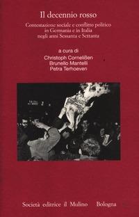 Il Il decennio rosso. Contestazione sociale e conflitto politico in Germania e in Italia negli anni Sessanta e Settanta