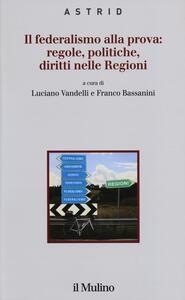 Il federalismo alla prova: regole, politiche, diritti nelle regioni - copertina