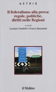 Foto Cover di Il federalismo alla prova: regole, politiche, diritti nelle regioni, Libro di  edito da Il Mulino