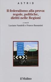 Il federalismo alla prova: regole, politiche, diritti nelle regioni