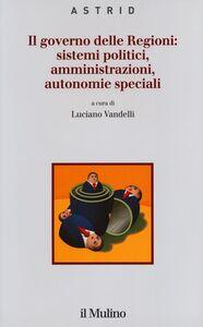 Libro Il governo delle Regioni: sistemi politici, amministrazioni, autonomie speciali