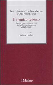 Libro Il nemico tedesco. Scritti e rapporti riservati sulla Germania nazista (1943-1945) Franz Neumann , Herbert Marcuse , Otto Kirchheimer