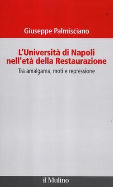 L' università di Napoli nell'età della Restaurazione. Tra amalgama, moti e repressione - Giuseppe Palmisciano - copertina