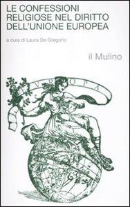 Foto Cover di Le confessioni religiose nel diritto dell'Unione Europea, Libro di  edito da Il Mulino