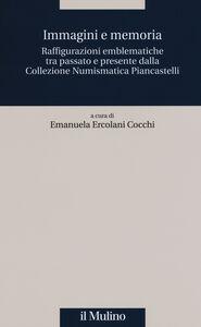 Libro Immagini e memoria. Raffigurazioni emblematiche tra passato e presente dalla collezione numismatica Piancastelli