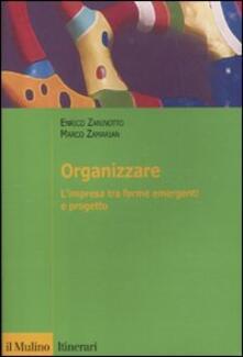 Organizzare. L'impresa tra forme emergenti e progetto - Enrico Zaninotto,Marco Zamarian - copertina