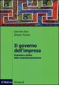 Il governo dell'impresa. Economia e diritto della corporate governance - Giacomo Bosi,Sandro Trento - copertina