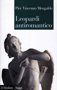 Foto Cover di Leopardi antiromantico, Libro di P. Vincenzo Mengaldo, edito da Il Mulino