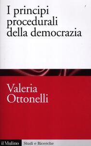 I principi procedurali della democrazia - Valeria Ottonelli - copertina