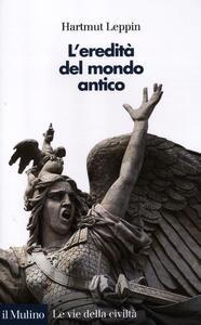 L' eredità del mondo antico - Hartmut Leppin - copertina