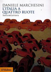 Libro L' Italia a quattro ruote. Storia dell'utilitaria Daniele Marchesini