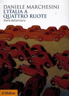 L' Italia a quattro ruote. Storia dell'utilitaria - Daniele Marchesini - copertina
