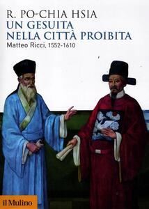 Un gesuita nella città proibita. Matteo Ricci, 1552-1610 - R. Po-chia Hsia - copertina