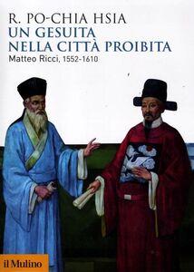 Libro Un gesuita nella città proibita. Matteo Ricci, 1552-1610 R. Po-chia Hsia