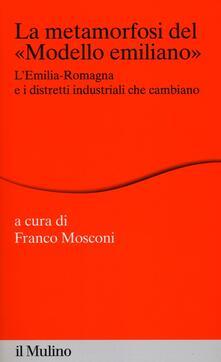 La metamorfosi del «modello emiliano». L'Emilia-Romagna e i distretti industriali che cambiano - copertina