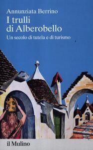 Libro I trulli di Alberobello. Un secolo di tutela e di turismo Annunziata Berrino