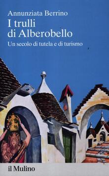 I trulli di Alberobello. Un secolo di tutela e di turismo - Annunziata Berrino - copertina
