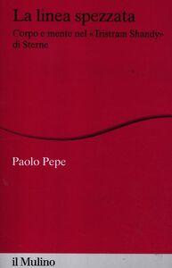 Libro La linea spezzata. Corpo e mente nel «Tristram Shandy» di Sterne Paolo Pepe