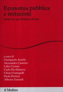 Libro Economia pubblica e istituzioni. Scritti di e per Roberto Artoni