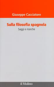 Libro Sulla filosofia spagnola. Saggi e ricerche Giuseppe Cacciatore
