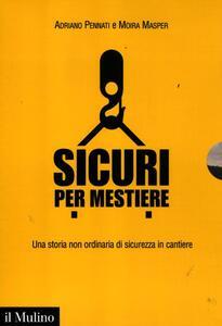 Sicuri per mestiere. Una storia non ordinaria di sicurezza in cantiere. Con DVD - Adriano Pennati,Moira Masper - copertina