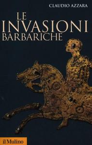 Libro Le invasioni barbariche Claudio Azzara