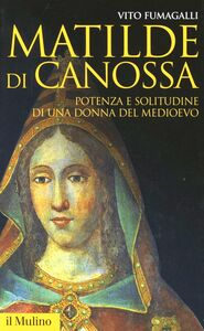 Libro Matilde di Canossa. Potenza e solitudine di una donna del Medioevo Vito Fumagalli