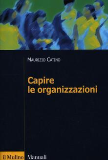 Capire le organizzazioni - Maurizio Catino - copertina