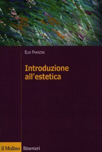 Foto Cover di Introduzione all'estetica, Libro di Elio Franzini, edito da Il Mulino