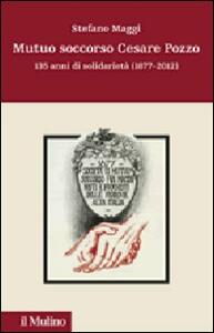Mutuo soccorso Cesare Pozzo. 140 anni di solidarietà (1877-2012) - Stefano Maggi - copertina