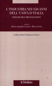Libro L' industria nei 150 anni dell'Unità d'Italia. Paradigmi e protagonisti