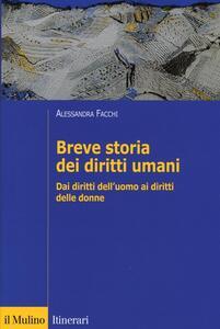 Breve storia dei diritti umani. Dai diritti dell'uomo ai diritti delle donne - Alessandra Facchi - copertina
