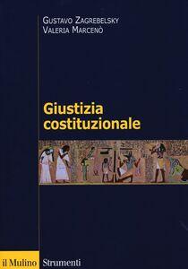 Foto Cover di Giustizia costituzionale, Libro di Gustavo Zagrebelsky,Valeria Marcenò, edito da Il Mulino