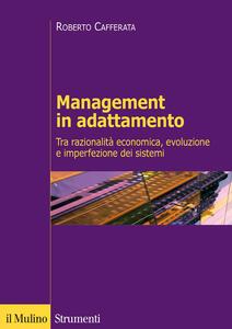 Management in adattamento. Tra razionalità economica e imperfezione dei sistemi - Roberto Cafferata - copertina