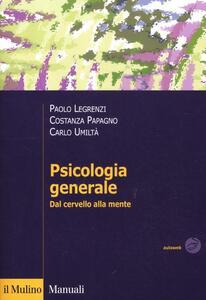 Psicologia generale. Dal cervello alla mente - Paolo Legrenzi,Costanza Papagno,Carlo Umiltà - copertina