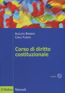 Corso di diritto costituzionale - Augusto Barbera,Carlo Fusaro - copertina