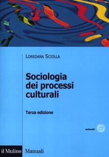 Sociologia dei processi culturali - Loredana Sciolla - copertina