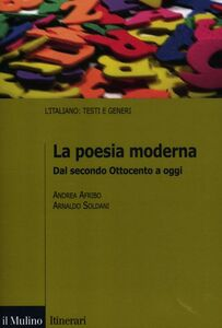Libro La poesia moderna. Dal secondo Ottocento a oggi Andrea Afribo , Arnaldo Soldani