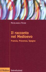 Libro Il racconto nel Medioevo. Francia, Provenza, Spagna Michelangelo Picone