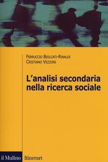 L' analisi secondaria nella ricerca sociale. Come rispondere a nuove domande con dati già raccolti - Ferruccio Biolcati Rinaldi,Cristiano Vezzoni - copertina
