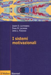 I sistemi motivazionali - Joseph D. Lichtenberg,Frank M. Lachmann,James Fosshage - copertina