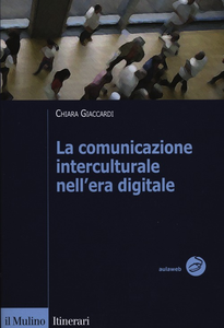 Libro La comunicazione interculturale nell'era digitale Chiara Giaccardi