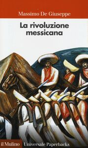 Foto Cover di La rivoluzione messicana, Libro di Massimo De Giuseppe, edito da Il Mulino