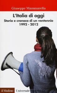 L' Italia di oggi. Storia e cronaca di un ventennio 1992-2012