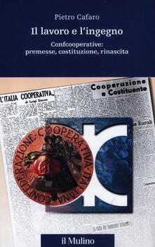 Filippodegasperi.it Il lavoro e l'ingegno. Confcooperative: premesse, costituzione, rinascita Image