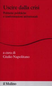 Libro Uscire dalla crisi. Politiche pubbliche e trasformazioni istituzionali